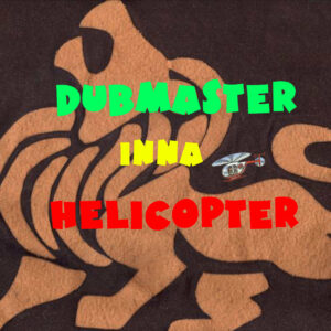 """Dubmaster inna Helicopter (Dub Version of the 1983 classic """"Police in Helicopter"""" by John Holt)"""
